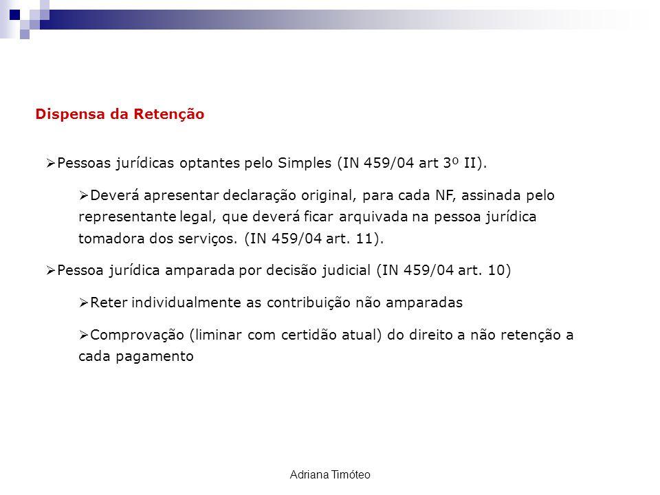 Dispensa da Retenção Pessoas jurídicas optantes pelo Simples (IN 459/04 art 3º II). Deverá apresentar declaração original, para cada NF, assinada pelo