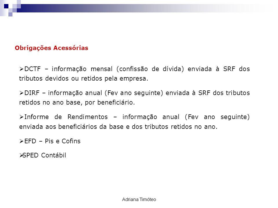 Obrigações Acessórias PIS / COFINS / CSLL IR/Fonte DCTF – informação mensal (confissão de dívida) enviada à SRF dos tributos devidos ou retidos pela e