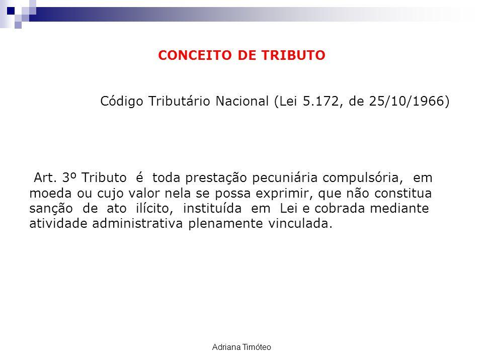 CONCEITO DE TRIBUTO Código Tributário Nacional (Lei 5.172, de 25/10/1966) Art. 3º Tributo é toda prestação pecuniária compulsória, em moeda ou cujo va