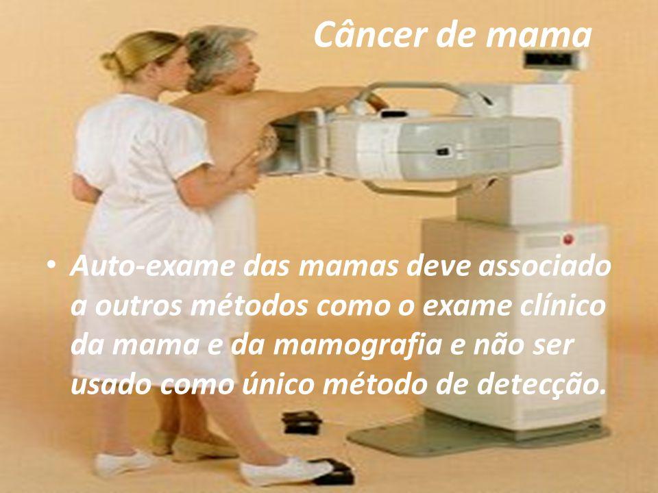Câncer de mama Auto-exame das mamas deve associado a outros métodos como o exame clínico da mama e da mamografia e não ser usado como único método de