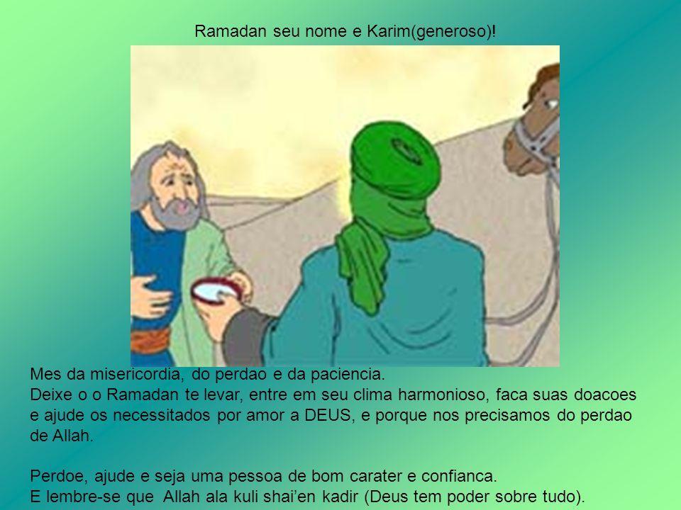 Mes da misericordia, do perdao e da paciencia. Deixe o o Ramadan te levar, entre em seu clima harmonioso, faca suas doacoes e ajude os necessitados po