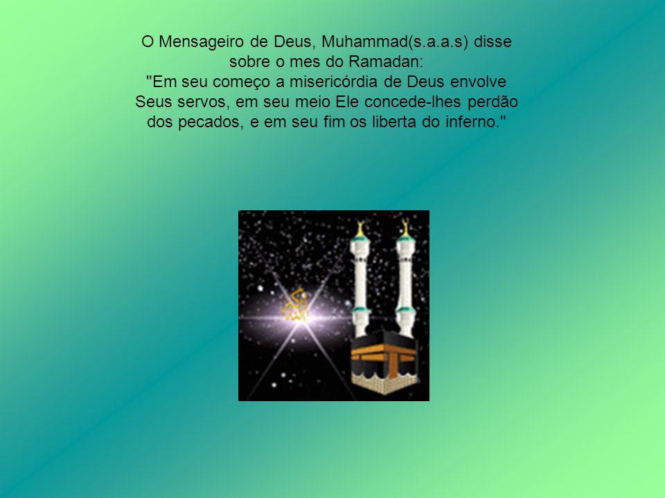 O Mensageiro de Deus, Muhammad(s.a.a.s) disse sobre o mes do Ramadan: Em seu começo a misericórdia de Deus envolve Seus servos, em seu meio Ele concede-lhes perdão dos pecados, e em seu fim os liberta do inferno.
