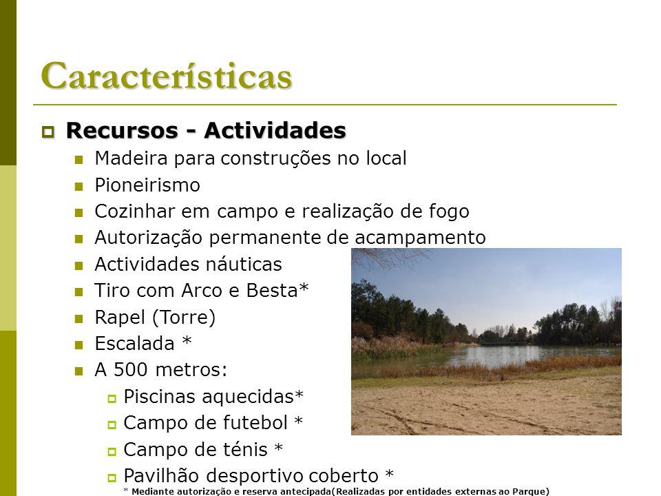 Características Recursos - Actividades Recursos - Actividades Madeira para construções no local Pioneirismo Cozinhar em campo e realização de fogo Aut