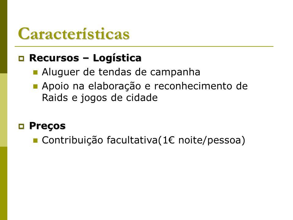 Características Recursos – Logística Recursos – Logística Aluguer de tendas de campanha Apoio na elaboração e reconhecimento de Raids e jogos de cidad