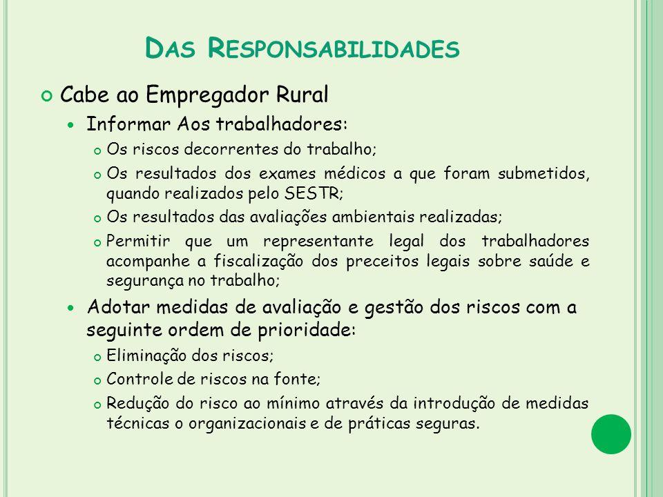 D AS R ESPONSABILIDADES Cabe ao Empregador Rural Informar Aos trabalhadores: Os riscos decorrentes do trabalho; Os resultados dos exames médicos a que