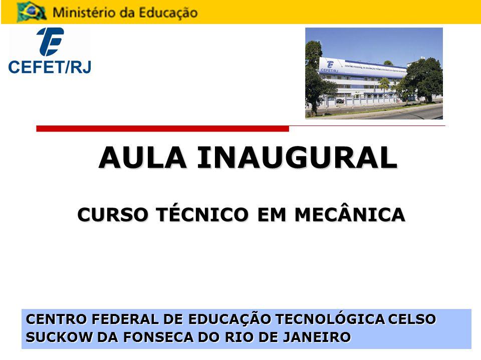 AULA INAUGURAL CURSO TÉCNICO EM MECÂNICA CENTRO FEDERAL DE EDUCAÇÃO TECNOLÓGICA CELSO SUCKOW DA FONSECA DO RIO DE JANEIRO