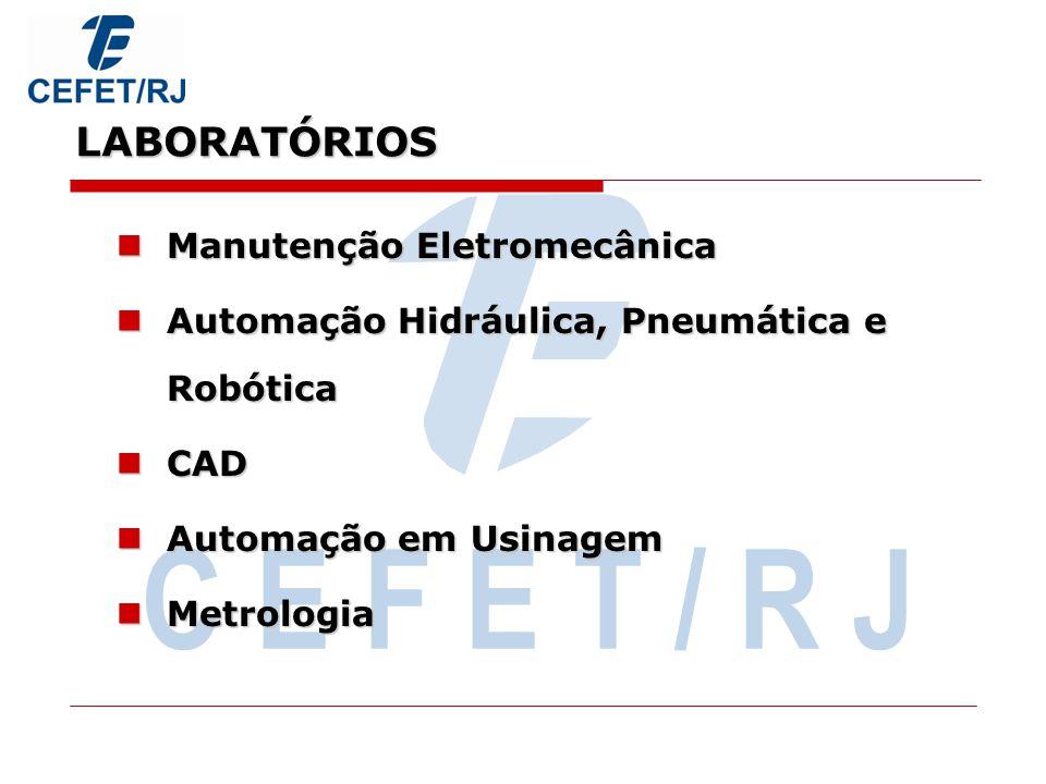 C E F E T / R J LABORATÓRIOS Processos de Fabricação: Torneamento Ajustagem Mecânica Fresagem Retificação Soldagem Máquinas Especiais de Usinagem