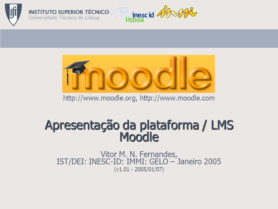 http://www.moodle.org, http://www.moodle.com Apresentação da plataforma / LMS Moodle Apresentação da plataforma / LMS Moodle Vitor M. N. Fernandes, IS