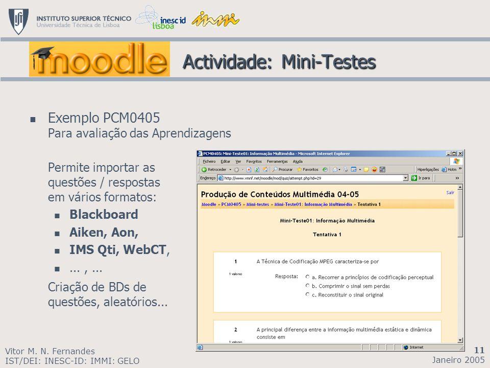 Actividade: Mini-Testes Actividade: Mini-Testes Exemplo PCM0405 Para avaliação das Aprendizagens Permite importar as questões / respostas em vários fo