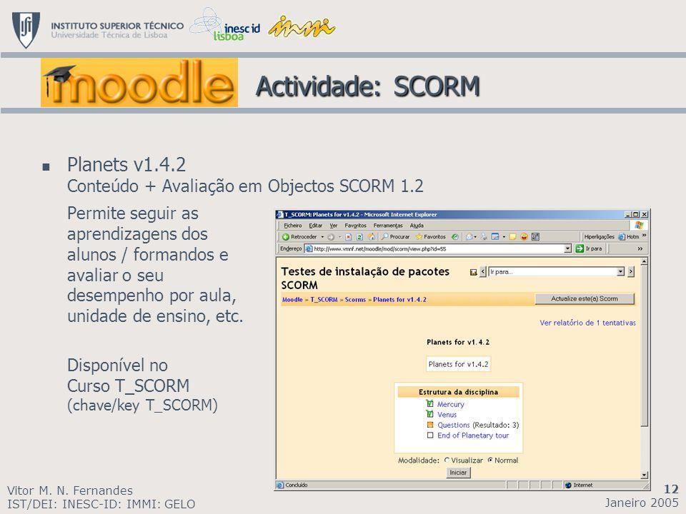 Actividade: SCORM Actividade: SCORM Planets v1.4.2 Conteúdo + Avaliação em Objectos SCORM 1.2 Permite seguir as aprendizagens dos alunos / formandos e