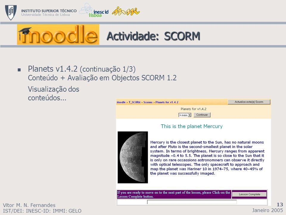 Planets v1.4.2 (continuação 1/3) Conteúdo + Avaliação em Objectos SCORM 1.2 Visualização dos conteúdos... Vitor M. N. Fernandes IST/DEI: INESC-ID: IMM