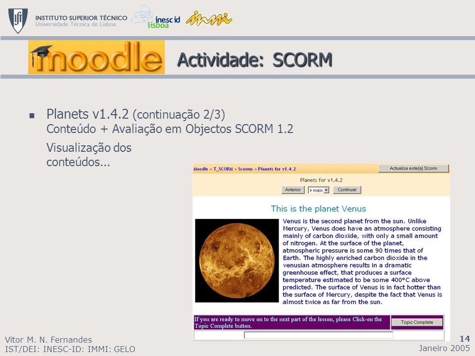Planets v1.4.2 (continuação 2/3) Conteúdo + Avaliação em Objectos SCORM 1.2 Visualização dos conteúdos... Vitor M. N. Fernandes IST/DEI: INESC-ID: IMM