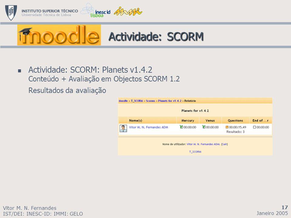 Actividade: SCORM Actividade: SCORM Actividade: SCORM: Planets v1.4.2 Conteúdo + Avaliação em Objectos SCORM 1.2 Resultados da avaliação Vitor M. N. F