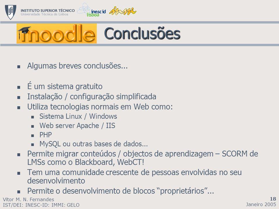 Conclusões Conclusões Algumas breves conclusões... É um sistema gratuito Instalação / configuração simplificada Utiliza tecnologias normais em Web com