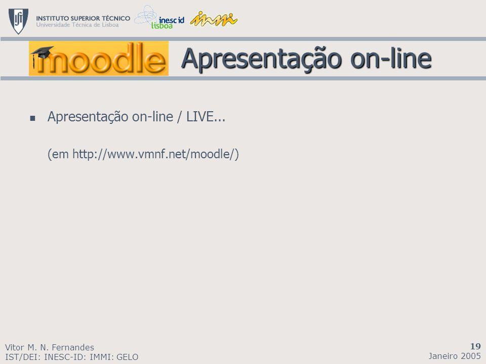 Apresentação on-line Apresentação on-line Apresentação on-line / LIVE... (em http://www.vmnf.net/moodle/) Vitor M. N. Fernandes IST/DEI: INESC-ID: IMM