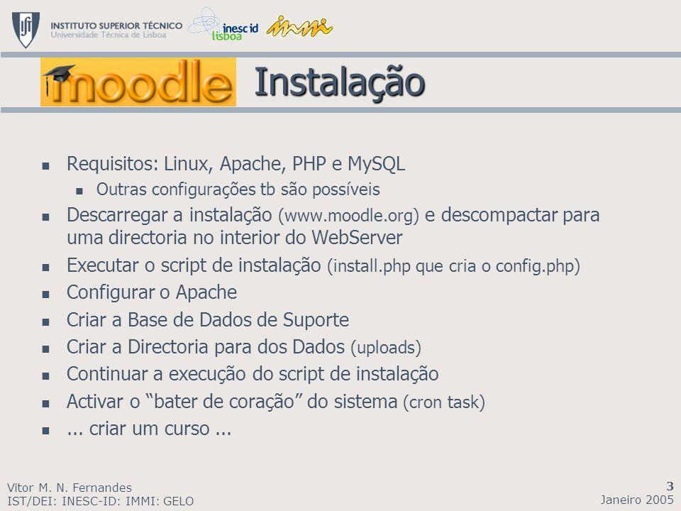 Instalação Instalação Requisitos: Linux, Apache, PHP e MySQL Outras configurações tb são possíveis Descarregar a instalação (www.moodle.org) e descomp