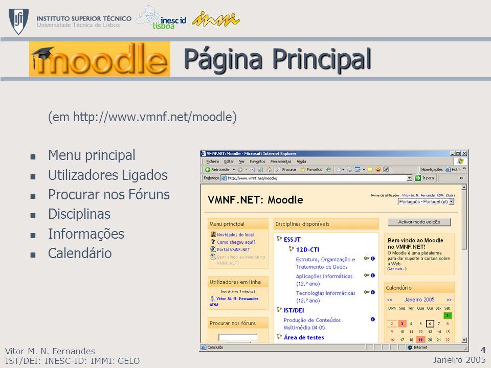 Página Principal Página Principal (em http://www.vmnf.net/moodle) Menu principal Utilizadores Ligados Procurar nos Fóruns Disciplinas Informações Cale