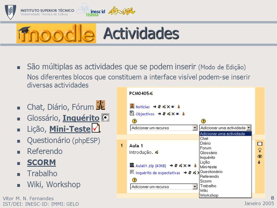 Actividades Actividades São múltiplas as actividades que se podem inserir (Modo de Edição) Nos diferentes blocos que constituem a interface visível po
