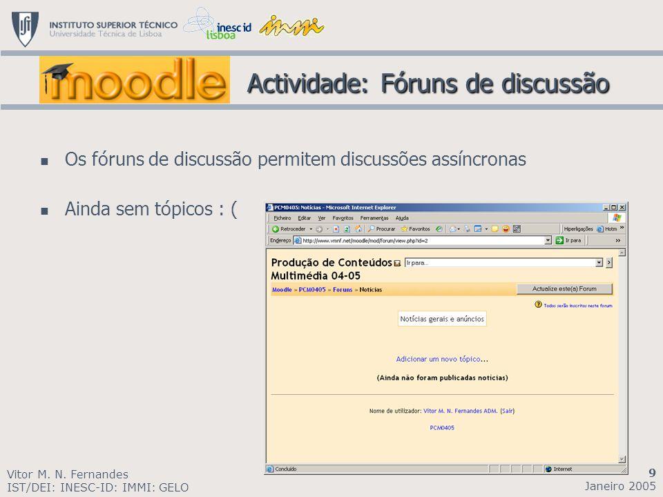 Actividade: Fóruns de discussão Actividade: Fóruns de discussão Os fóruns de discussão permitem discussões assíncronas Ainda sem tópicos : ( Vitor M.
