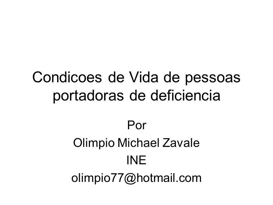 Condicoes de Vida de pessoas portadoras de deficiencia Por Olimpio Michael Zavale INE olimpio77@hotmail.com