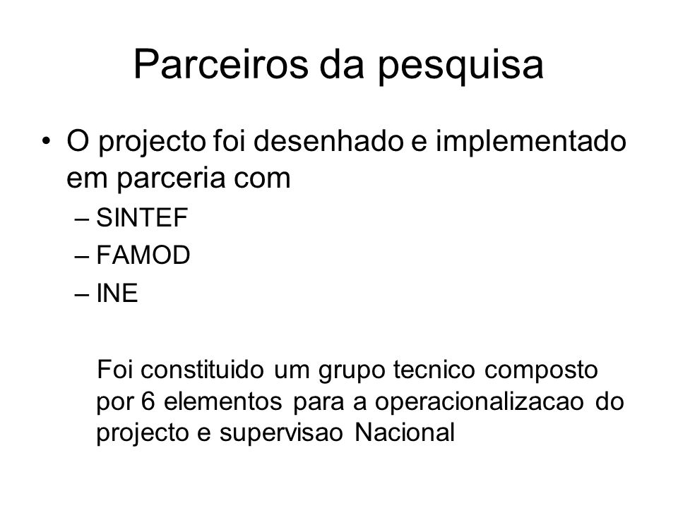 Trabalho de campo Foi desenhados tres instrumentos de anotacao para a recolha de dados –Formulario de listagens Para identificacao da populacao alvo e seus agregados –Questionario do agregado familiar Para avaliar as condicoes gerais do agregado –Questionario do deficiente para avaliar as condicoes especificas do deficiente
