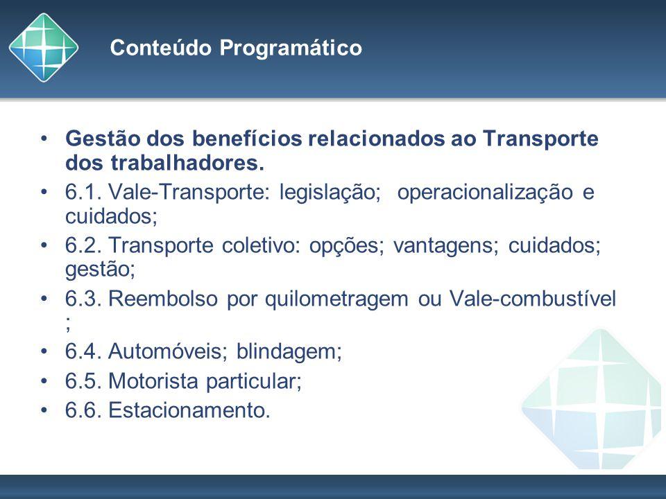 Conteúdo Programático Gestão dos benefícios relacionados ao Transporte dos trabalhadores. 6.1. Vale-Transporte: legislação; operacionalização e cuidad
