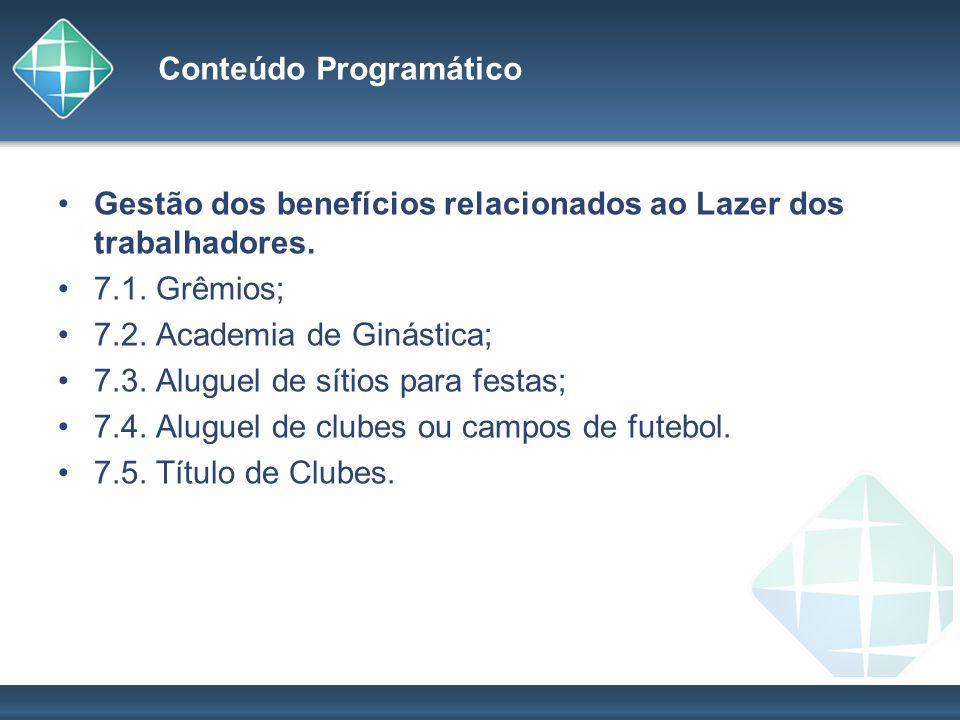 Conteúdo Programático Gestão dos benefícios relacionados ao Lazer dos trabalhadores. 7.1. Grêmios; 7.2. Academia de Ginástica; 7.3. Aluguel de sítios
