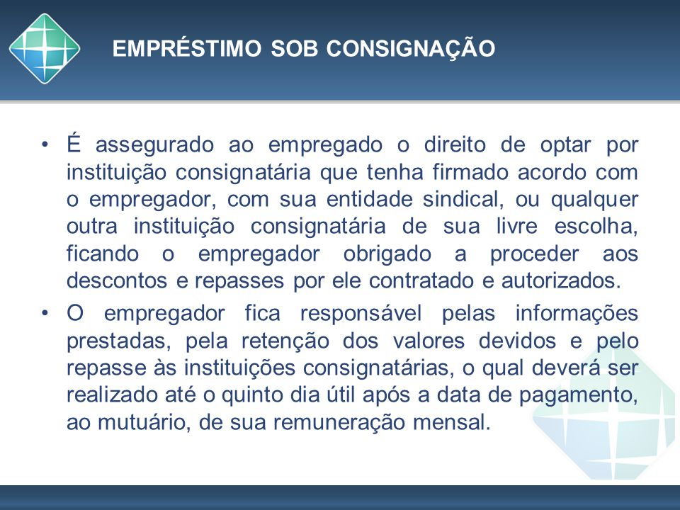 EMPRÉSTIMO SOB CONSIGNAÇÃO É assegurado ao empregado o direito de optar por instituição consignatária que tenha firmado acordo com o empregador, com s