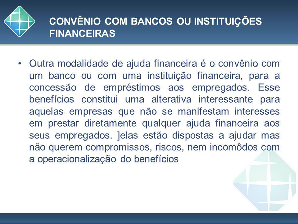 CONVÊNIO COM BANCOS OU INSTITUIÇÕES FINANCEIRAS Outra modalidade de ajuda financeira é o convênio com um banco ou com uma instituição financeira, para