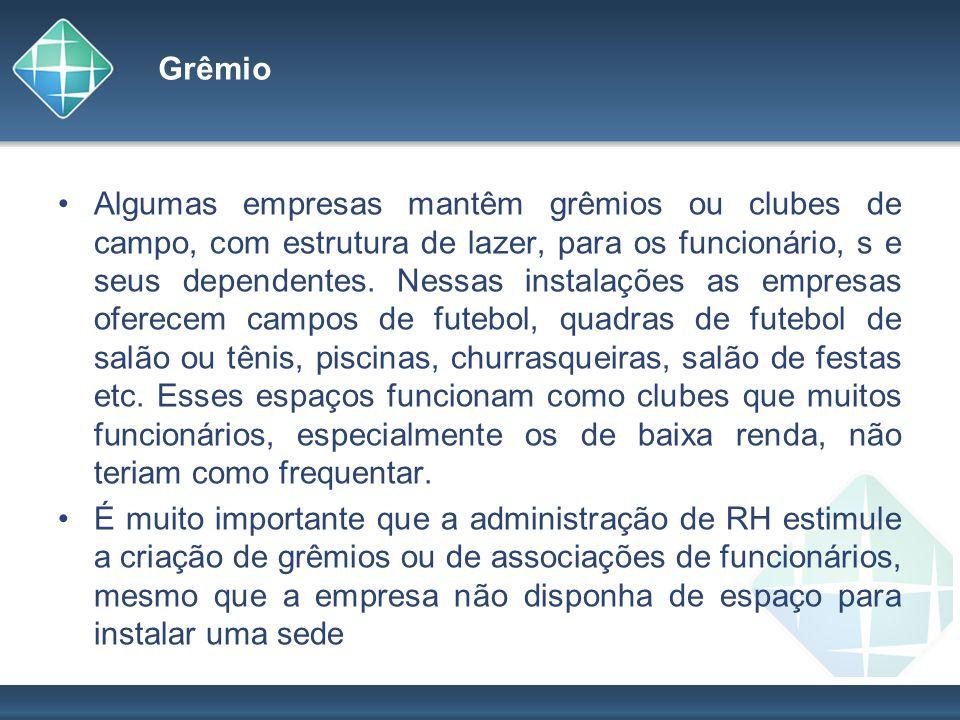 Grêmio Algumas empresas mantêm grêmios ou clubes de campo, com estrutura de lazer, para os funcionário, s e seus dependentes. Nessas instalações as em