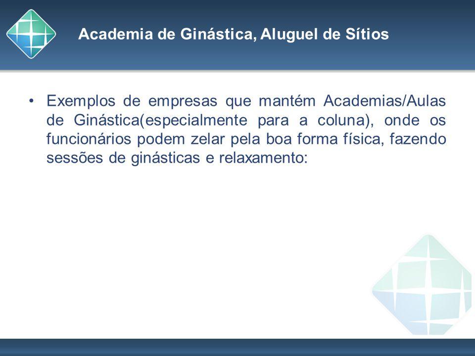 Academia de Ginástica, Aluguel de Sítios Exemplos de empresas que mantém Academias/Aulas de Ginástica(especialmente para a coluna), onde os funcionári