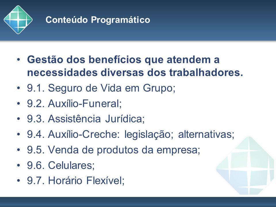 Conteúdo Programático Gestão dos benefícios que atendem a necessidades diversas dos trabalhadores. 9.1. Seguro de Vida em Grupo; 9.2. Auxílio-Funeral;