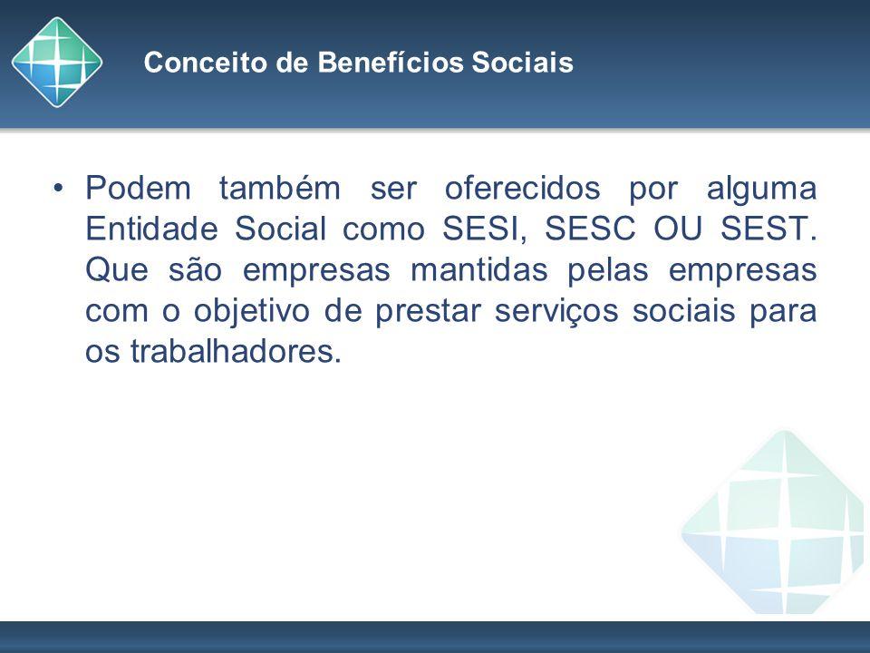 Conceito de Benefícios Sociais Podem também ser oferecidos por alguma Entidade Social como SESI, SESC OU SEST. Que são empresas mantidas pelas empresa