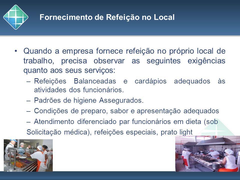 Fornecimento de Refeição no Local Quando a empresa fornece refeição no próprio local de trabalho, precisa observar as seguintes exigências quanto aos