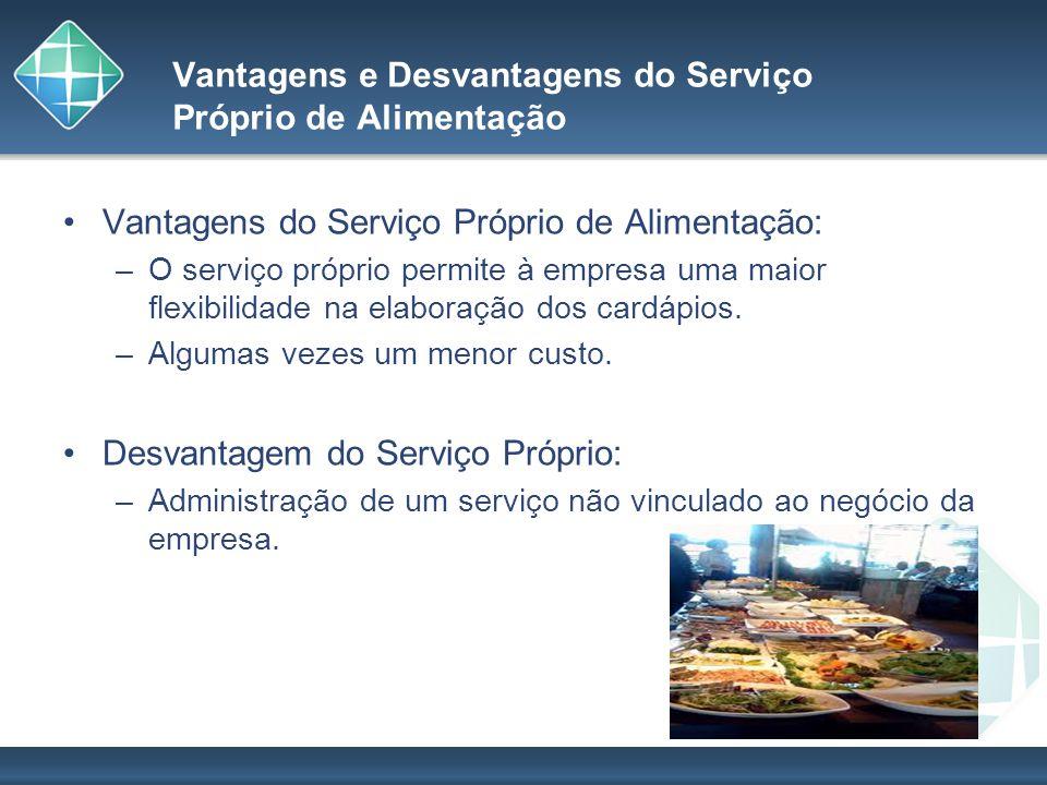 Vantagens e Desvantagens do Serviço Próprio de Alimentação Vantagens do Serviço Próprio de Alimentação: –O serviço próprio permite à empresa uma maior