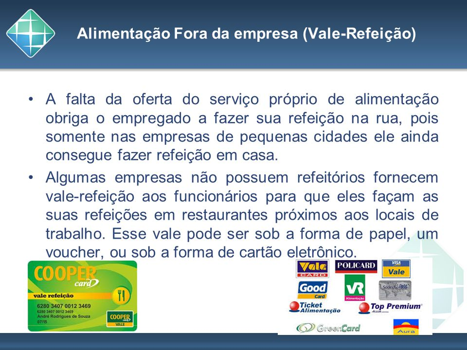 Alimentação Fora da empresa (Vale-Refeição) A falta da oferta do serviço próprio de alimentação obriga o empregado a fazer sua refeição na rua, pois s