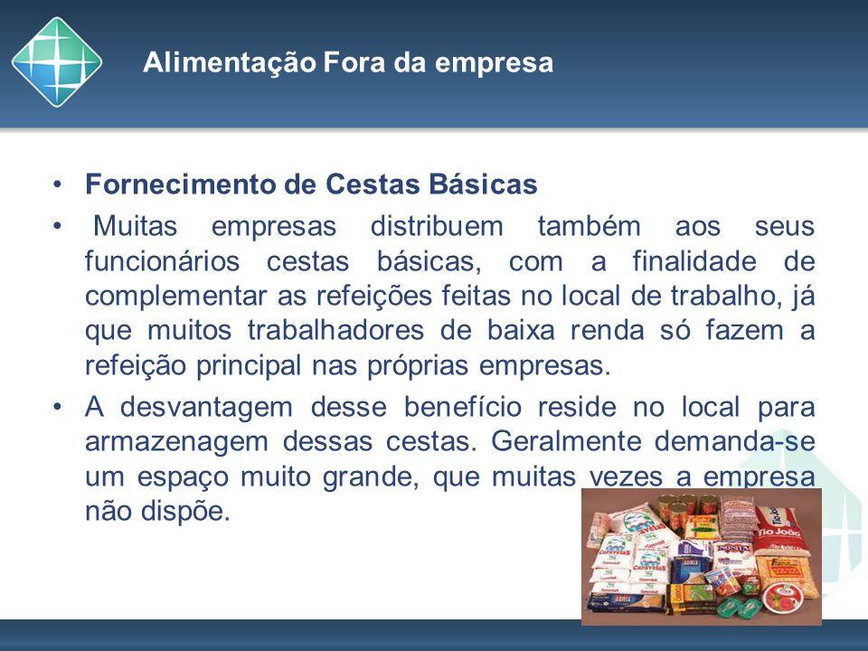 Alimentação Fora da empresa Fornecimento de Cestas Básicas Muitas empresas distribuem também aos seus funcionários cestas básicas, com a finalidade de