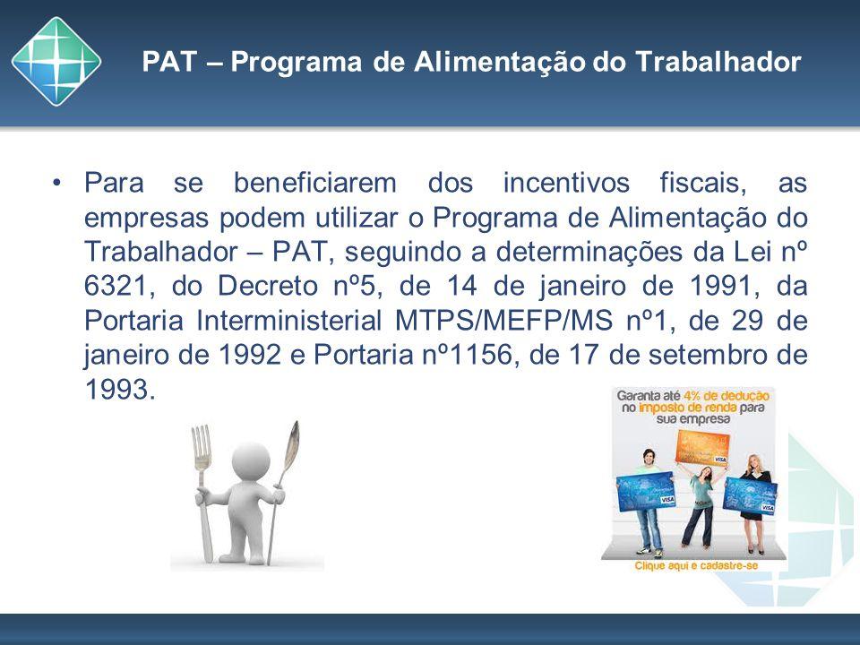 PAT – Programa de Alimentação do Trabalhador Para se beneficiarem dos incentivos fiscais, as empresas podem utilizar o Programa de Alimentação do Trab