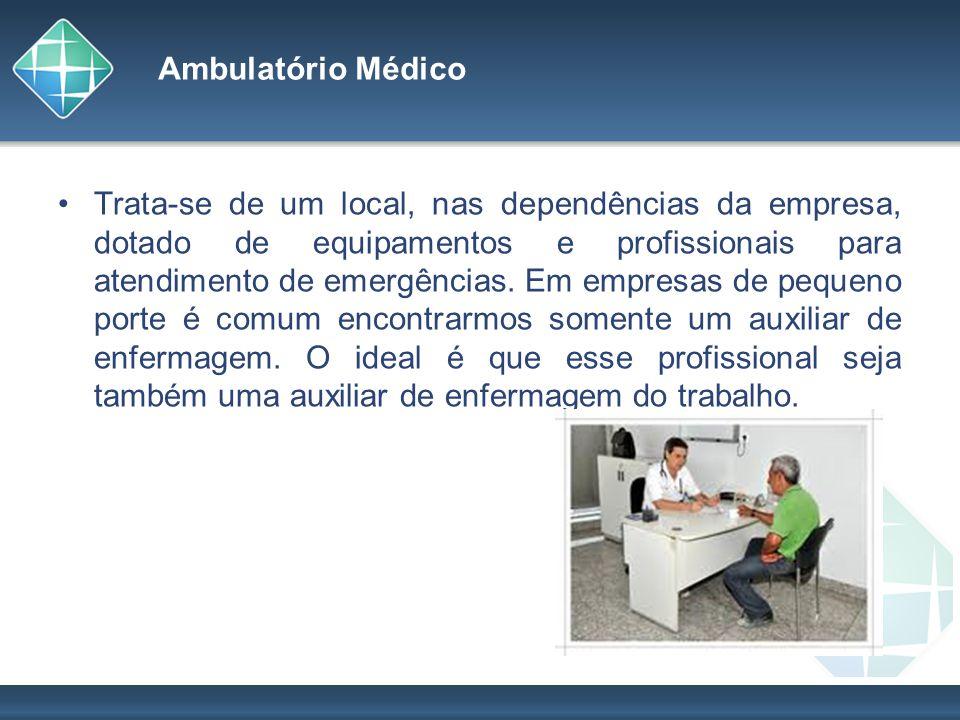 Ambulatório Médico Trata-se de um local, nas dependências da empresa, dotado de equipamentos e profissionais para atendimento de emergências. Em empre