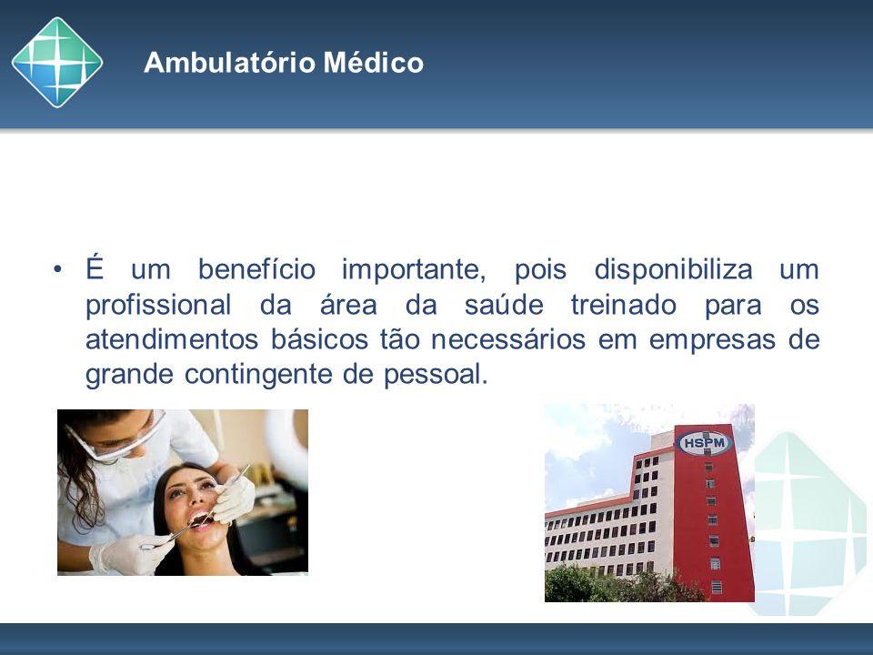 Ambulatório Médico É um benefício importante, pois disponibiliza um profissional da área da saúde treinado para os atendimentos básicos tão necessário