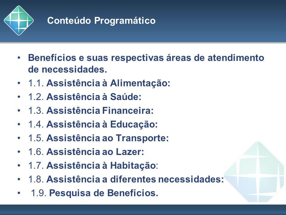 Conteúdo Programático Benefícios e suas respectivas áreas de atendimento de necessidades. 1.1. Assistência à Alimentação: 1.2. Assistência à Saúde: 1.
