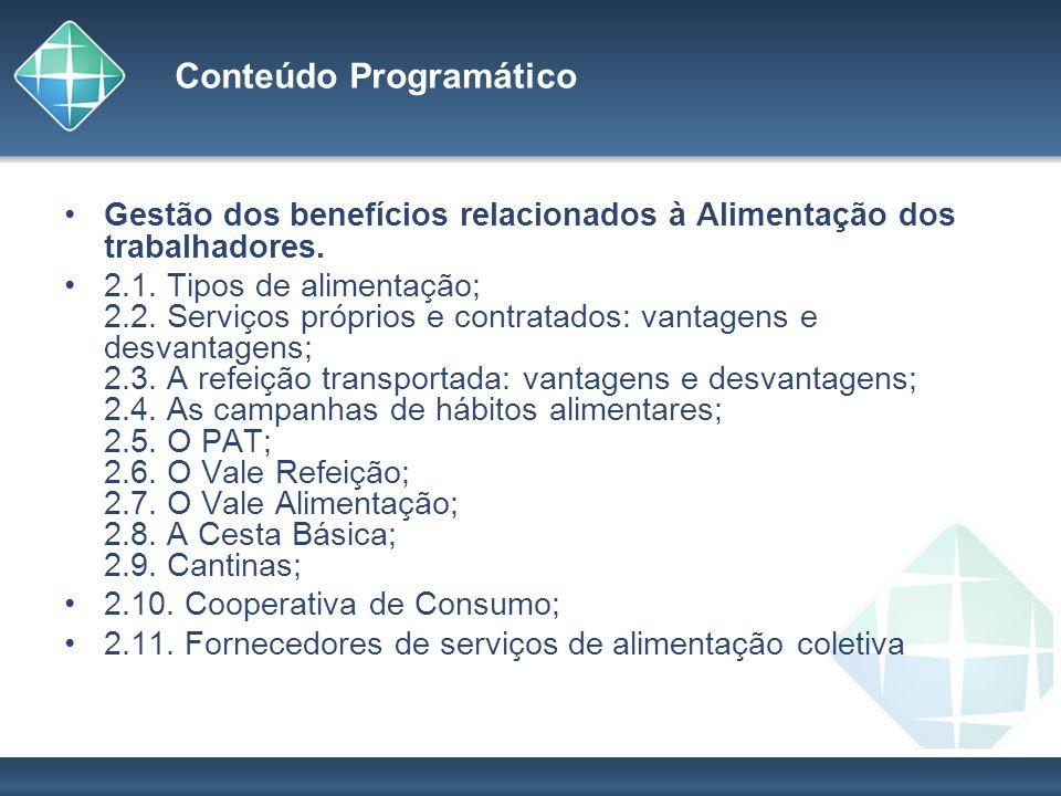 Conteúdo Programático Gestão dos benefícios relacionados à Alimentação dos trabalhadores. 2.1. Tipos de alimentação; 2.2. Serviços próprios e contrata