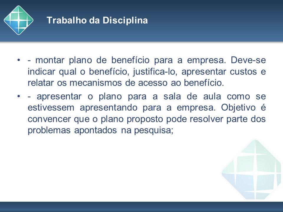 Trabalho da Disciplina - montar plano de benefício para a empresa. Deve-se indicar qual o benefício, justifica-lo, apresentar custos e relatar os meca