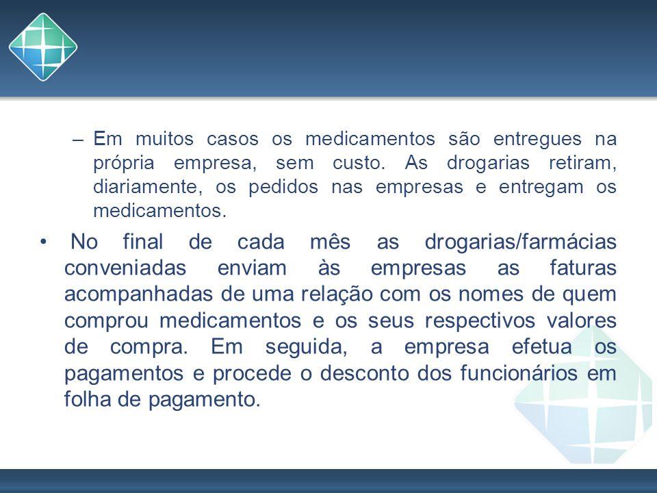 –Em muitos casos os medicamentos são entregues na própria empresa, sem custo. As drogarias retiram, diariamente, os pedidos nas empresas e entregam os