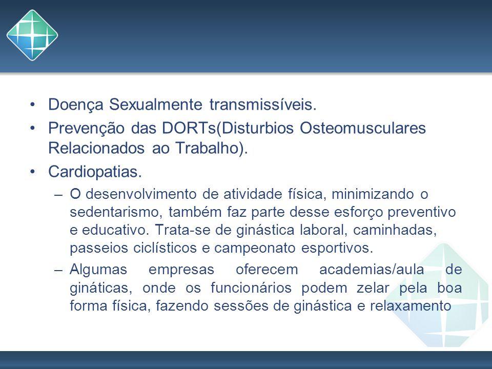 Doença Sexualmente transmissíveis. Prevenção das DORTs(Disturbios Osteomusculares Relacionados ao Trabalho). Cardiopatias. –O desenvolvimento de ativi