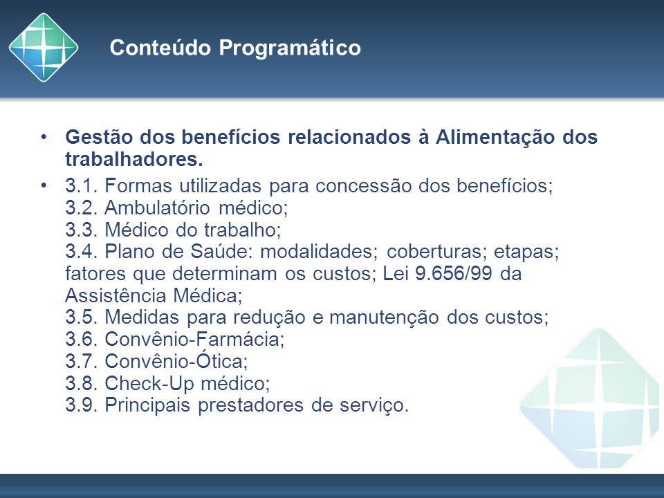 Conteúdo Programático Gestão dos benefícios relacionados à Alimentação dos trabalhadores. 3.1. Formas utilizadas para concessão dos benefícios; 3.2. A