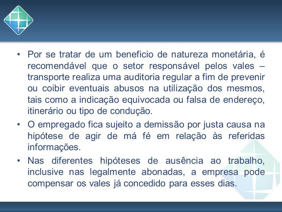 Por se tratar de um beneficio de natureza monetária, é recomendável que o setor responsável pelos vales – transporte realiza uma auditoria regular a f