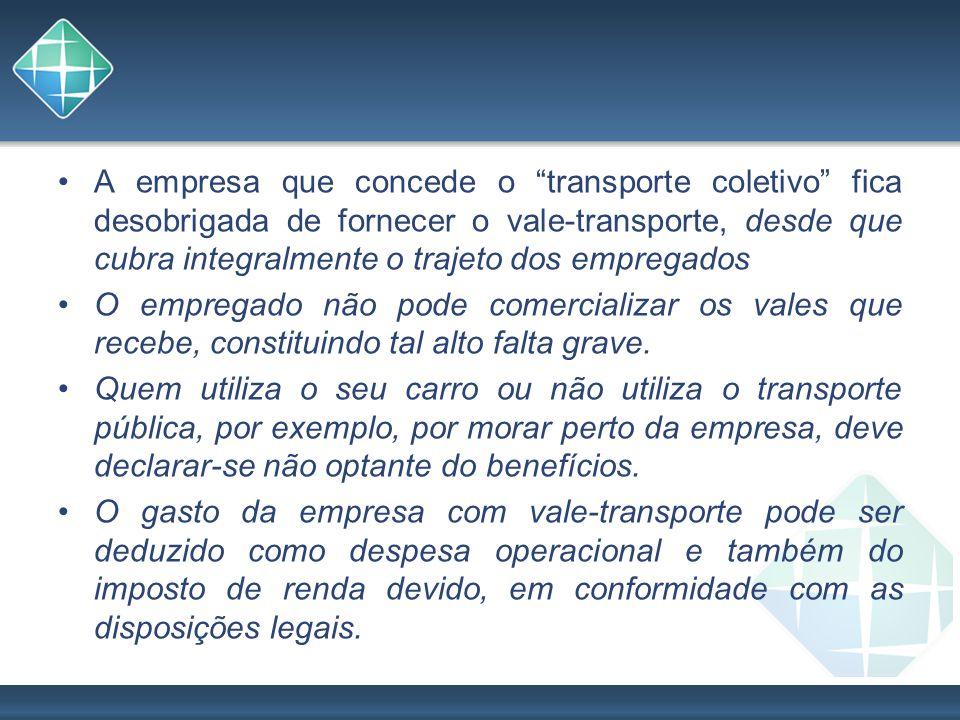 A empresa que concede o transporte coletivo fica desobrigada de fornecer o vale-transporte, desde que cubra integralmente o trajeto dos empregados O e