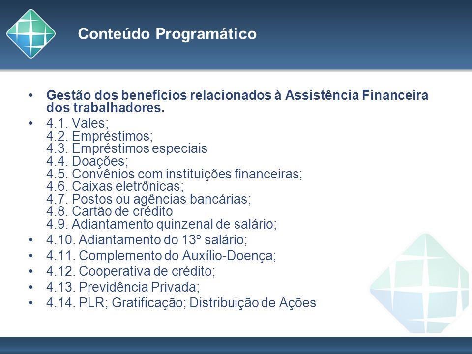 Conteúdo Programático Gestão dos benefícios relacionados à Assistência Financeira dos trabalhadores. 4.1. Vales; 4.2. Empréstimos; 4.3. Empréstimos es