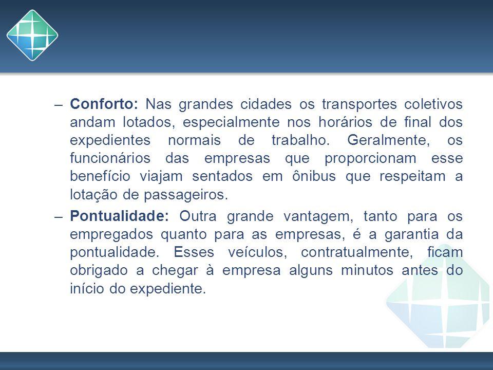 –Conforto: Nas grandes cidades os transportes coletivos andam lotados, especialmente nos horários de final dos expedientes normais de trabalho. Geralm